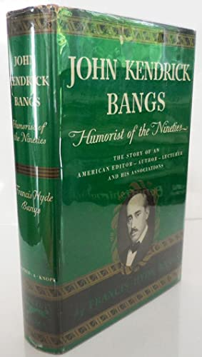 John Kendrick Bangs - Humorist of the Nineties (Inscribed by Francis Hyde Bangs)