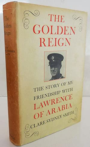 The Golden Reign; The Story Of My Friendship With Lawrence Of Arabia