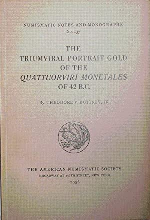 The Triumviral Portrait Gold Of The Quattuorviri Monetales Of 42 B.C.: Coins - Buttrey, Theodore V....