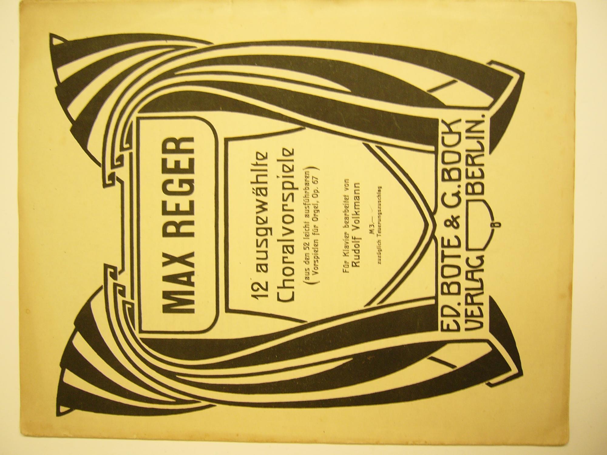 12 ausgewählte Choralvorspiele (aus den 52 ausführbaren: Reger, Max