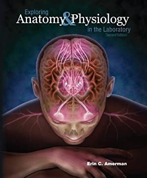 Exploring Anatomy & Physiology in the Laboratory: Erin C. Amerman;