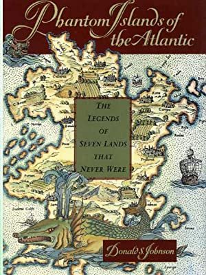 Phantom Islands of the Atlantic: The Legends of Seven Lands That Never Were.