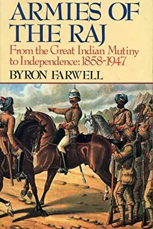 Armies of the Raj: From the Great Indian Mutiny to Independence: 1858-1947.