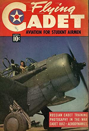 Flying Cadet Magazine: Aviation for Student Airmen, Vol. 1, No. 3, April, 1943