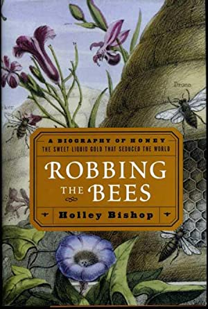 Robbing the Bees: A Biography of Honey, the Sweet Liquid Gold That Seduced the World.