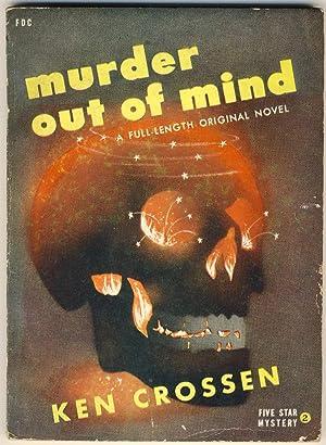 MURDER OUT OF MIND: Crossen, Ken