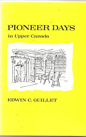 Pioneer Days in Upper Canada: GUILLET: Edwin C.