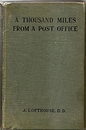A Thousand Miles From a Post Office: J. Lofthouse, D.D.