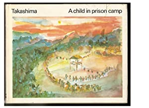 A Child in Prison Camp: TAKASHIMA