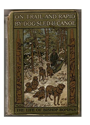 On Trail and Rapid By Dog-Sled and Canoe: Rev. H.A. Cody M.A.