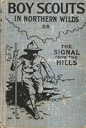 Boy Scouts in the Northern Wilds: Or The Signal from the Hills