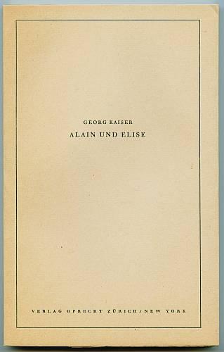 Alain und Elise. Schauspiel in drei Akten.: Kaiser, Georg