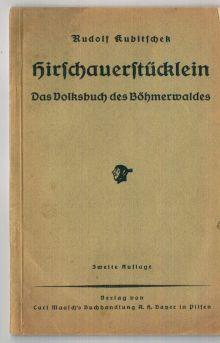 Hirschauerstücklein. Das Volksbuch des Böhmerwaldes.: Kubitschek, Rudolf: