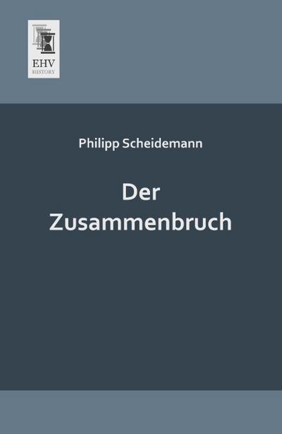 Der Zusammenbruch: Philipp Scheidemann