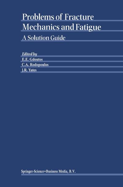 Problems of Fracture Mechanics and Fatigue : A Solution Guide - E. E. Gdoutos