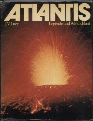 Atlantis - Legende und Wirklichkeit. Neue Entdeckungen: Luce, J. V.: