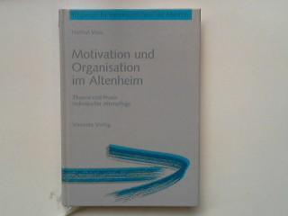 Motivation und Organisation im Altenheim : Theorie und Praxis individueller Altenpflege. Wegweiser für Verantwortliche in der Altenhilfe - Voß, Helmut