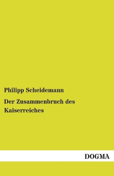 Der Zusammenbruch des Kaiserreiches: Philipp Scheidemann