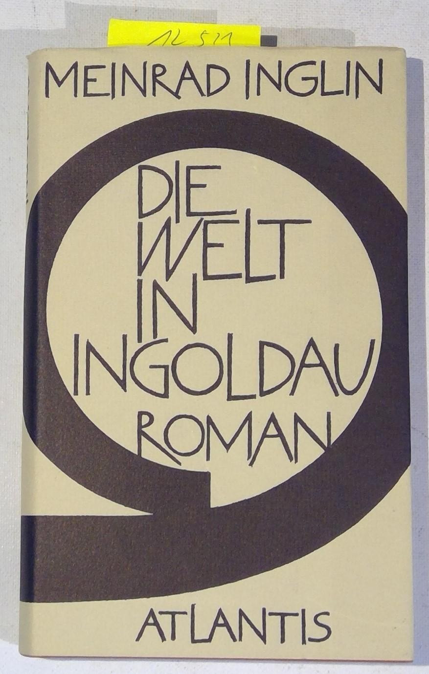 Die Welt in Ingoldau - Roman: Inglin, Meinrad