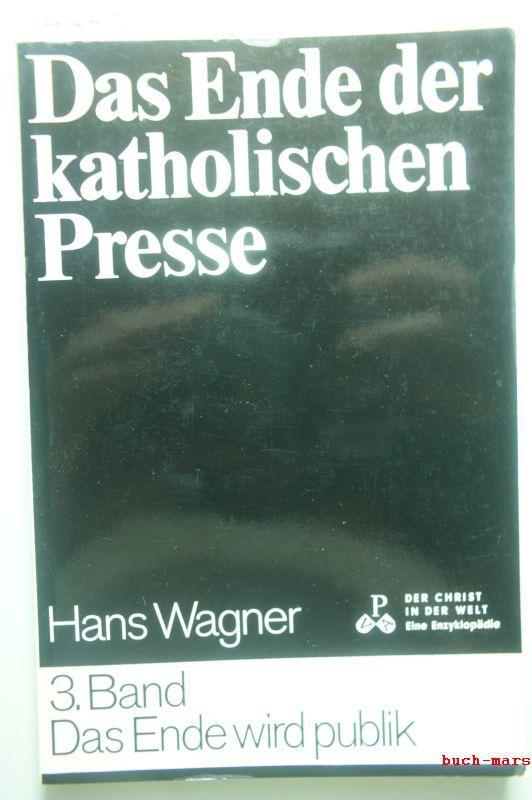 Das Ende der katholischen Presse - Band: Wagner, Hans: