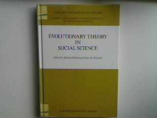 Evolutionary Theory in Social Science. Theory and Decision Library - Series A: Philosophy and Methodology of the Social Sciences; - Schmid, Michael and Franz M. Wuketits