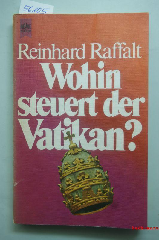 Wohin steuert der Vatikan? Papst zwischen Religion: Raffalt, Reinhard: