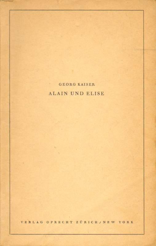 Alain und Elise.: Kaiser, Georg: