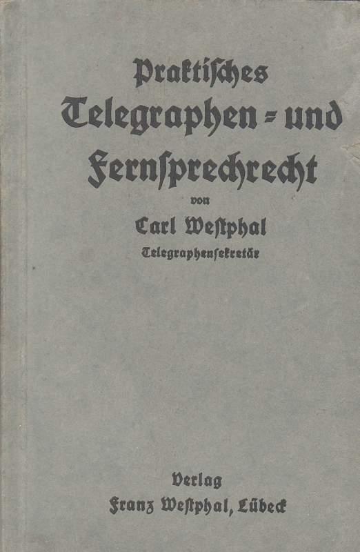Praktisches Telegraphen- und Fernsprechrecht für Publikum und: Westphal, Carl: