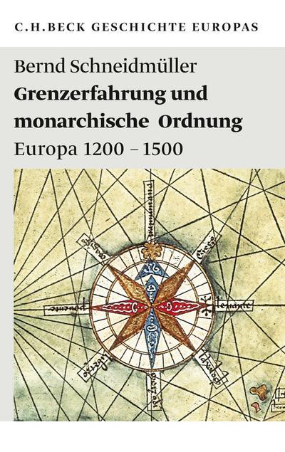 Grenzerfahrung und monarchische Ordnung : Europa 1200-1500 - Bernd Schneidmüller