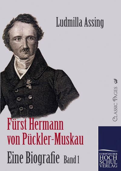 Fürst Hermann von Pückler-Muskau - Eine Biografie : Band 1 - Ludmilla Assing