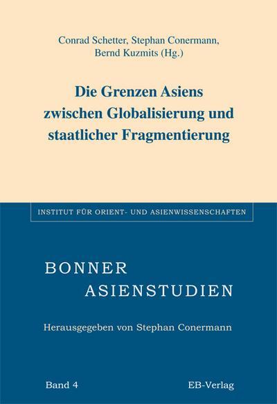 Die Grenze Asiens zwischen Globalisierung und staatlicher Fragmentierung - Conrad Schetter