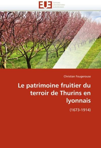 Le patrimoine fruitier du terroir de Thurins en lyonnais : (1673-1914) - Christian Fougerouse