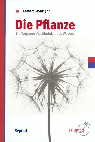 Die Pflanze : Ein Weg zum Verständnis: Gerbert Grohmann