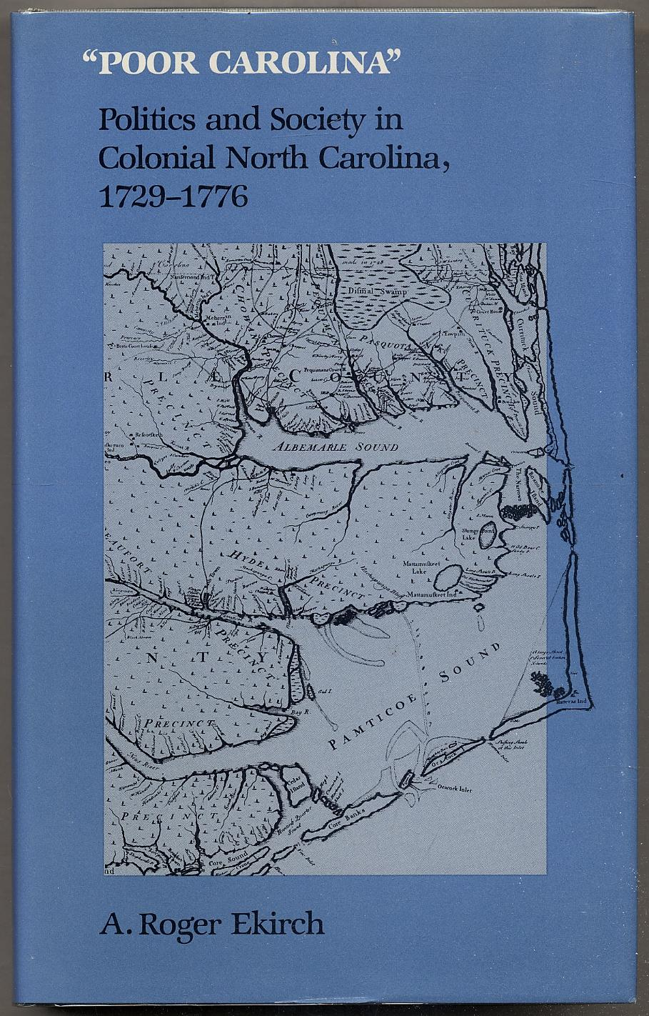 Poor Carolina: Politics and Society in Colonial: EKIRCH, A. Roger