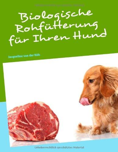 Biologische Rohfütterung für Ihren Hund - Höh, Jacqueline von der