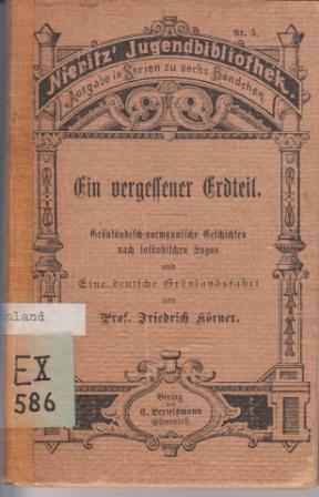 Ein vergessener Erdteil : Grönländisch-normannische Geschichten nach: Körner, Friedrich: