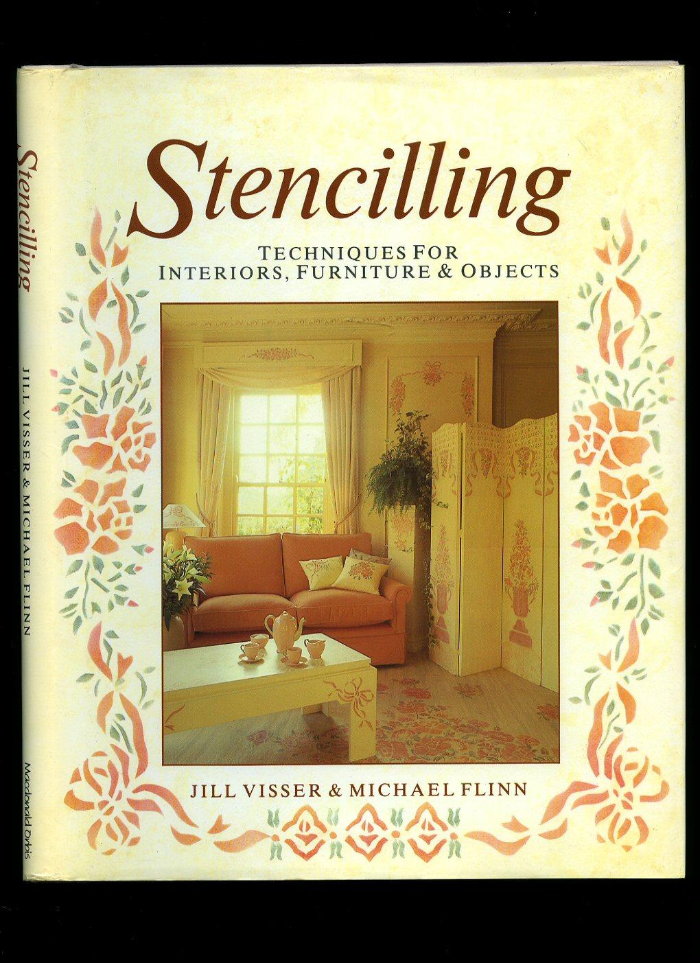 Stencilling; Techniques for Interiors, Furniture and Objects - Visser, Jill and Michael Flinn