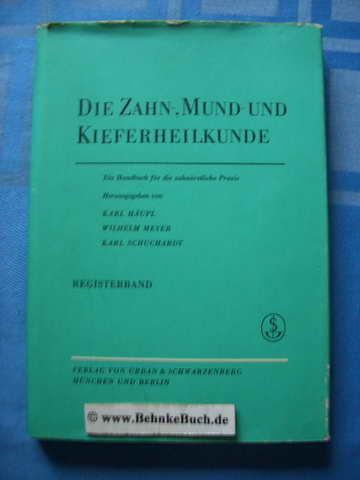 Die Zahn-, Mund- und Kieferheilkunde, Ein Handbuch: Häupl, Karl und