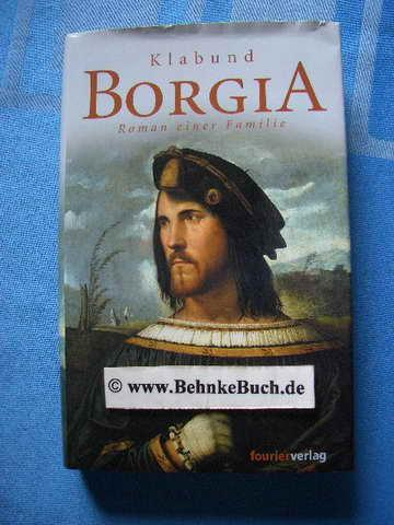 Borgia : Roman einer Familie. - Klabund.