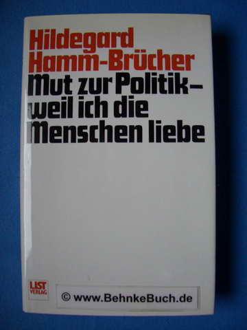 Mut zur Politik - weil ich die Menschen liebe. - Hamm-Brücher, Hildegard.