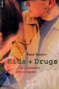 Kids und Drugs. Ein praktischer Ratgeber - Goodyer, Paula
