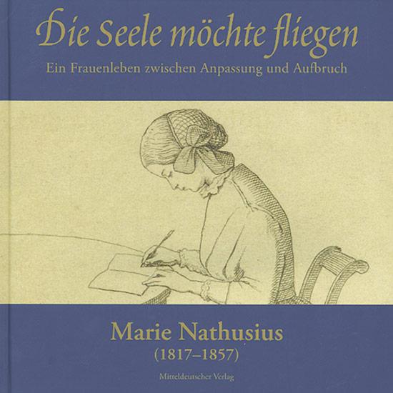 Marie Nathusius (1817-1857) - Die Seele möchte: Hg. Matthias Puhle.
