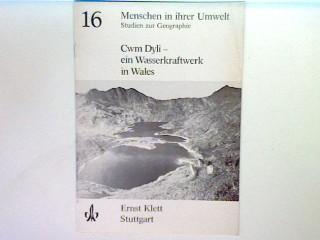 Menschen in ihrer Umwelt 16 - Studien zur Geographie : Cwm Dyli - ein Wasserkraftwerk in Wales - Rushby, J.G., J. Bell und M.W. Dybeck