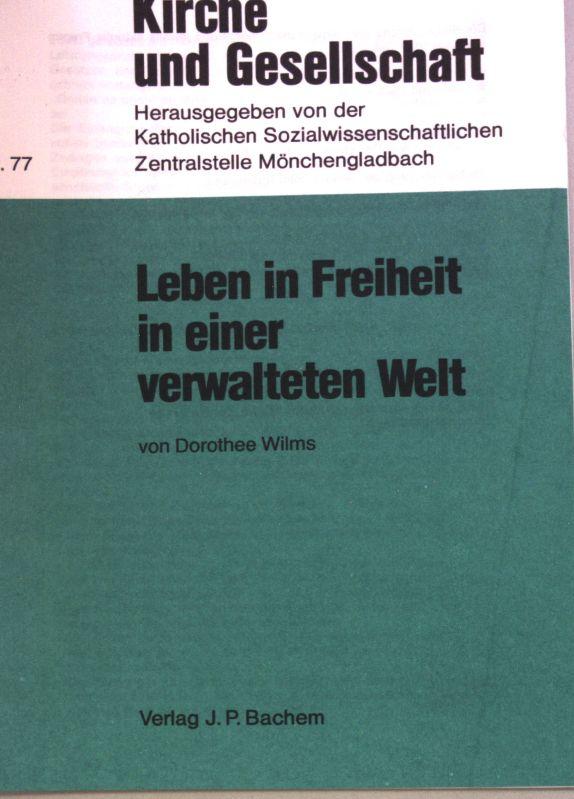 Leben in Freiheit in einer verwalteten Welt;: Wilms, Dorothee: