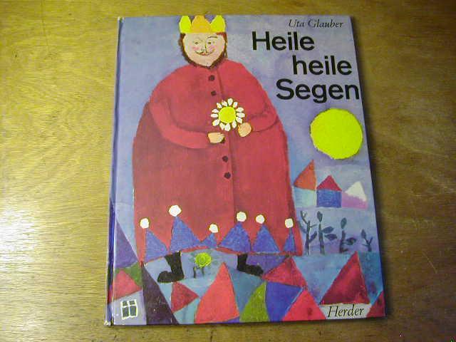 Heile, heile Segen. Ein Bilderbuch mit volkstüml.: Uta Glauber ;