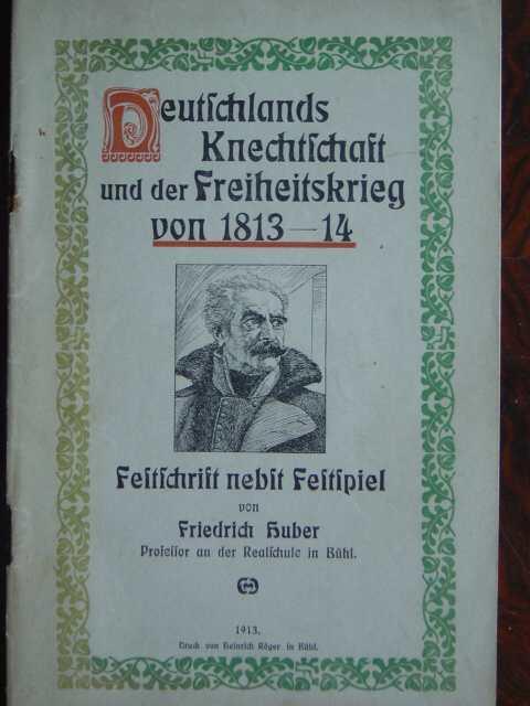 Deutschlands Knechtschaft und der Freiheitskrieg von 1813: Huber, Friedrich.