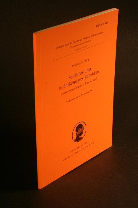 Spielstrukturen in Shakespeares Komödien. Sommernachstraum - Was ihr wollt. Vorgetragen am 16. Nov. 1991 - Iser, Wolfgang, 1926-