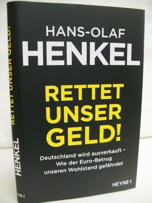 Rettet unser Geld! Deutschland wird ausverkauft ; wie der Euro-Betrug unseren Wohlstand gefährdet. - Henkel, Hans-Olaf
