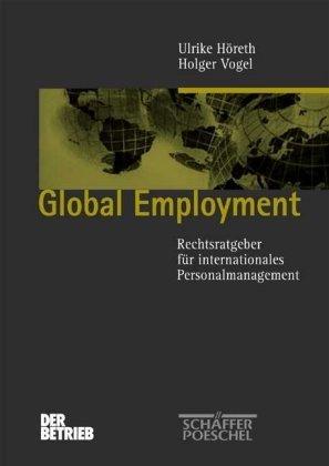 Global employment : Rechtsratgeber für internationales Personalmanagement.: Höreth, Ulrike und