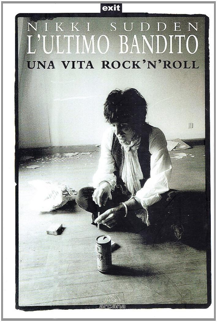 L'Ultimo Bandito. Una Vita Rock'N'Roll - Sudden, Nikki